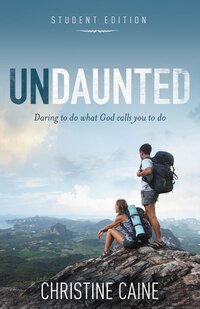 Undaunted Student Edition: Daring to do what God calls you to do