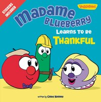 Madame Blueberry Learns To Be Thankful: Stickers Included!