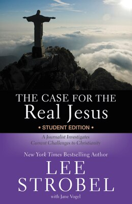 Book The Case for the Real Jesus Student Edition: A Journalist Investigates Current Challenges To… by Lee Strobel