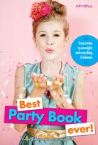 Best Party Book Ever!: From Invites To Overnights And Everything In Between