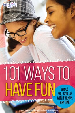 Book 101 Ways to Have Fun: Things You Can Do with Friends, Anytime! by From the Editors of Faithgirlz!