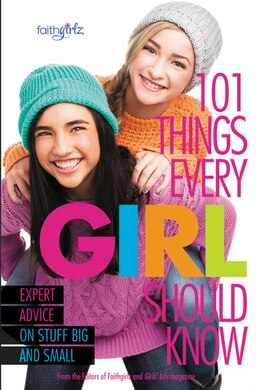 Book 101 Things Every Girl Should Know: Expert Advice on Stuff Big and Small by From the Editors of Faithgirlz!