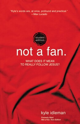 Book Not A Fan Student Edition: What Does It Mean To Really Follow Jesus? by Kyle Idleman