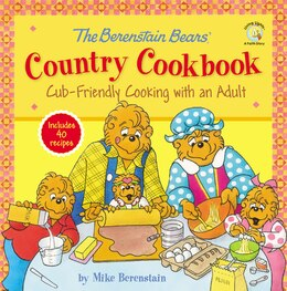 Book The Berenstain Bears' Country Cookbook: Cub-Friendly Cooking with an Adult by Mike Berenstain