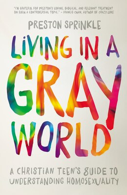 Book Living in a Gray World: A Christian Teen's Guide to Understanding Homosexuality by Preston Sprinkle