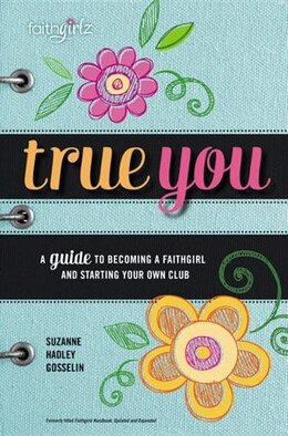 Book True You: A Guide to becoming a Faithgirl and starting your own club by Suzanne Hadley Gosselin