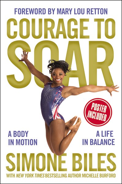 Courage To Soar: A Body In Motion, A Life In Balance by Simone Biles