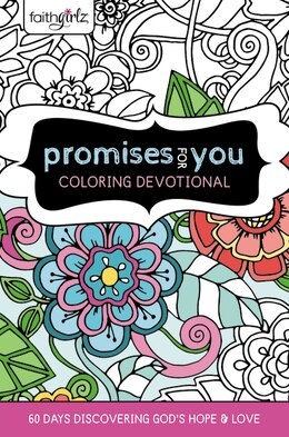 Book Faithgirlz Promises For You Coloring Devotional: 60 Days Discovering God's Hope And Love by Zondervan
