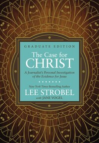 The Case For Christ Graduate Edition: A Journalist's Personal Investigation Of The Evidence For…
