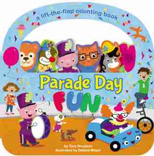Parade Day Fun: A Lift-the-flap Board Book by Tara Knudson