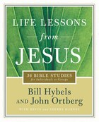 Life Lessons From Jesus: 36 Bible Studies for Individuals or Groups