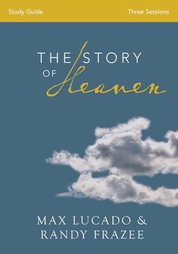 Book The Story of Heaven Study Guide: Exploring The Hope And Promise Of Eternity by Max Lucado
