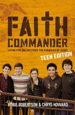 Book Faith Commander Teen Edition: Living Five Values from the Parables of Jesus by Korie Robertson