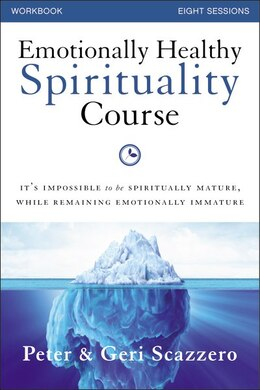 Book Emotionally Healthy Spirituality Course Workbook With DVD: It's impossible to be spiritually mature… by Peter Scazzero