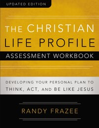 The Christian Life Profile Assessment Workbook Updated Edition: Developing Your Personal Plan to…
