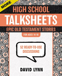 Book More High School TalkSheets, Epic Old Testament Stories: 52 Ready-to-Use Discussions by David Lynn