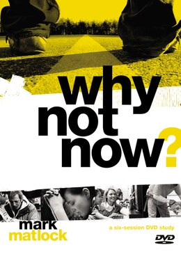 Book Why Not Now? A Dvd Study: You Don't Have To Grow Up To Follow Jesus by Mark Matlock