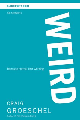 Book Weird Participant's Guide: Because Normal Isn't Working by Craig Groeschel