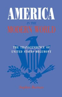 America in the Modern World: The Transcendence of United States Hegemony
