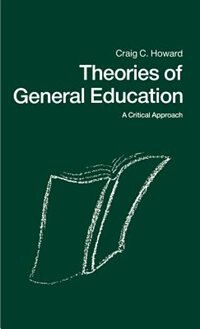 Book Theories of General Education: A Critical Approach by Craig C. Howard
