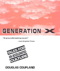 Generation X: Tales For An Accelerated Culture