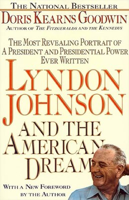 Book Lyndon Johnson And The American Dream: The Most Revealing Portrait of a President and Presidential… by Doris Kearns Goodwin