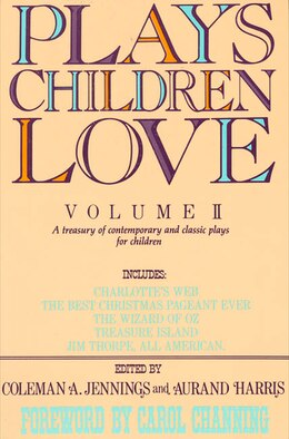 Book Plays Children Love: Volume II: A Treasury of Contemporary and Classic Plays for Children by Coleman A. Jennings