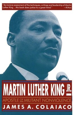Book Martin Luther King, Jr.: Apostle Of Militant Nonviolence by James A. Colaiaco