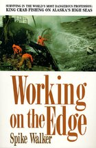 Working On The Edge: Surviving In the World's Most Dangerous Profession: King Crab Fishing on…