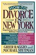 HOW TO DIVORCE IN NEW YORK: Negotiating Your Divorce Settlement Without Tears or Trial by Grier H. Raggio