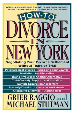 Book HOW TO DIVORCE IN NEW YORK: Negotiating Your Divorce Settlement Without Tears or Trial by Grier H. Raggio