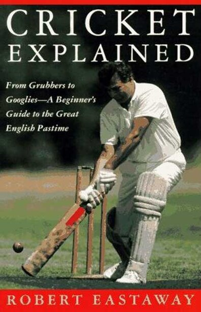 Cricket Explained by Robert Eastaway