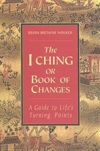 Book The I Ching Or Book Of Changes: A Guide To Life's Turning Points by Brian Browne Walker