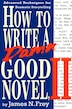 How To Write A Damn Good Novel, II: Advanced Techniques For Dramatic Storytelling by James N. Frey