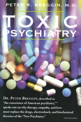 Book Toxic Psychiatry: Why Therapy, Empathy and Love Must Replace the Drugs, Electroshock, and… by Peter R. Breggin