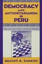 Democracy and Authoritarianism in Peru: Political Coalitions and Social Change