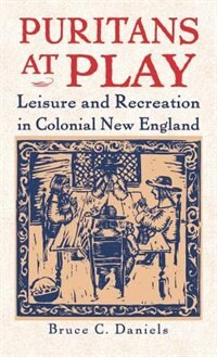 Book Puritans At Play: Leisure and Recreation in Early New England by Bruce C. Daniels