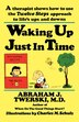 Waking up Just in Time: A Therapist Shows How To Use The Twelve Steps Approach To Life's Ups And Downs by Abraham J. Twerski