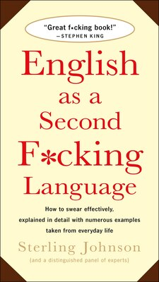 Book English As A Second F*cking Language: How to Swear Effectively, Explained in Detail with Numerous… by Sterling Johnson