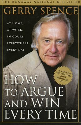 Book How to Argue & Win Every Time: At Home, At Work, In Court, Everywhere, Everyday by Gerry Spence