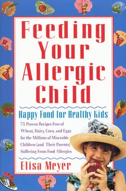 Book Feeding Your Allergic Child: Happy Food For Healthy Kids by Elisa Meyer
