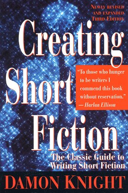 Book Creating Short Fiction: The Classic Guide To Writing Short Fiction by Damon Knight