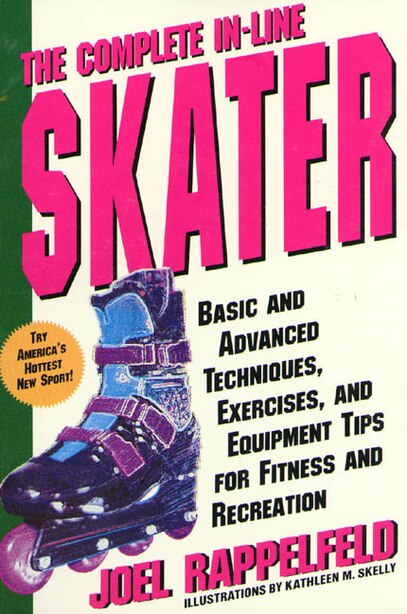 The Complete In-line Skater: Basic and Advanced Techniques, Exercises and Equipment for Fitness by Joel Rappelfeld