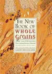 The New Book Of Whole Grains: More than 200 recipes featuring whole grains by Marlene A. Bumgarner