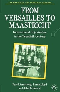 Book From Versailles To Maastricht: International Organization in the Twentieth Century by David E. Armstrong