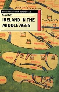 Book Ireland in the Middle Ages: British History In Perspective by Sean Duffy