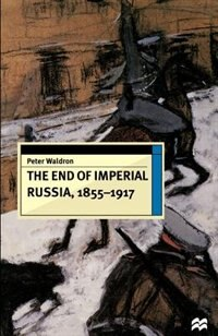 Book The End Of Imperial Russia, 1855-1917 by Peter Waldron