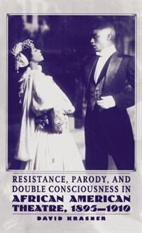 Book Resistance, Parody and Double Consciousness in African American Theatre, 1895-19 by na na