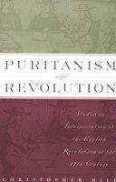 Puritanism and Revolution: Studies in Interpretation of the English Revolution of the 17th Century