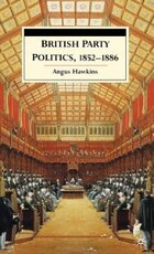 British Party Politics, 1852-1886